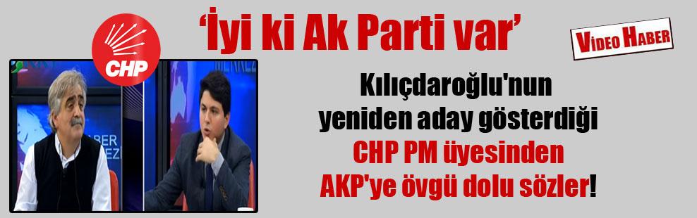 Kılıçdaroğlu'nun yeniden aday gösterdiği CHP PM üyesinden AKP'ye övgü dolu sözler!