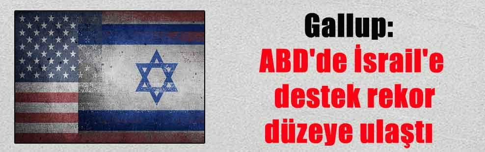 Gallup: ABD'de İsrail'e destek rekor düzeye ulaştı