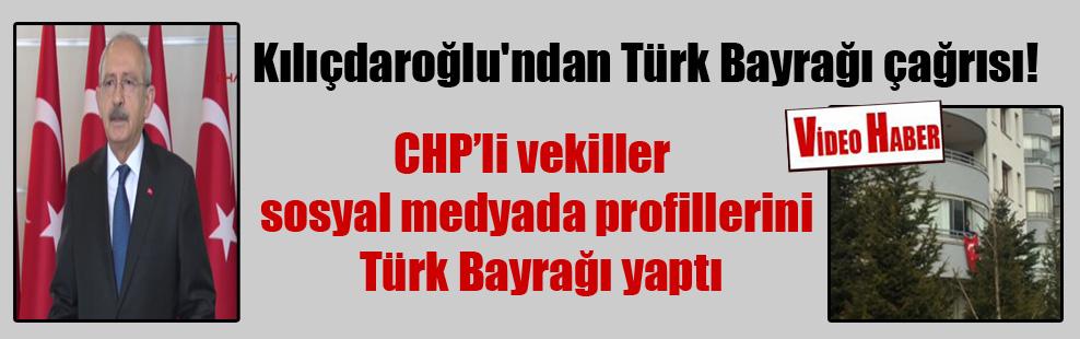 Kılıçdaroğlu'ndan Türk bayrağı çağrısı!