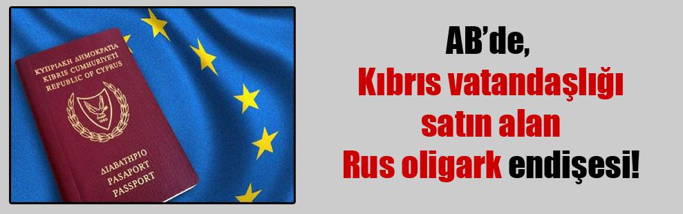 AB'de, Kıbrıs vatandaşlığı satın alan Rus oligark endişesi!