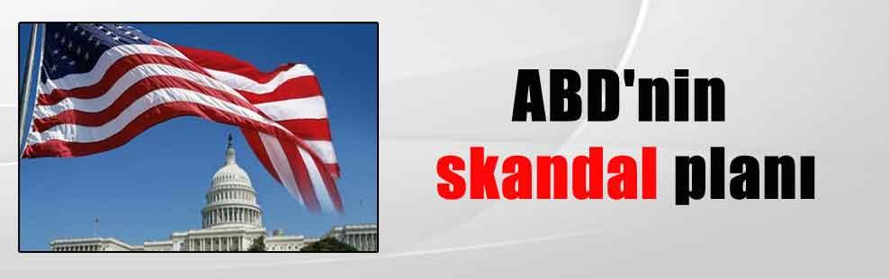 ABD'nin skandal planı