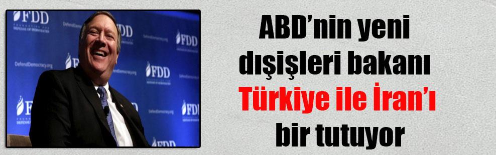 ABD'nin yeni dışişleri bakanı Türkiye ile İran'ı bir tutuyor