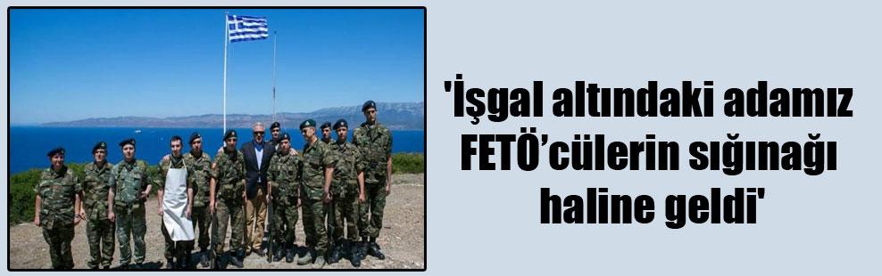 'İşgal altındaki adamız FETÖ'cülerin sığınağı haline geldi'