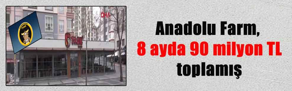 Anadolu Farm, 8 ayda 90 milyon TL toplamış