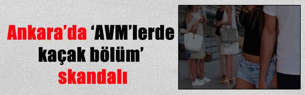 Ankara'da 'AVM'lerde kaçak bölüm' skandalı