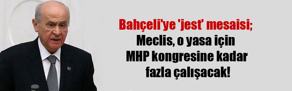 Bahçeli'ye 'jest' mesaisi; Meclis, o yasa için MHP kongresine kadar fazla çalışacak!