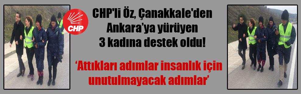 CHP'li Öz, Çanakkale'den Ankara'ya yürüyen 3 kadına destek oldu!