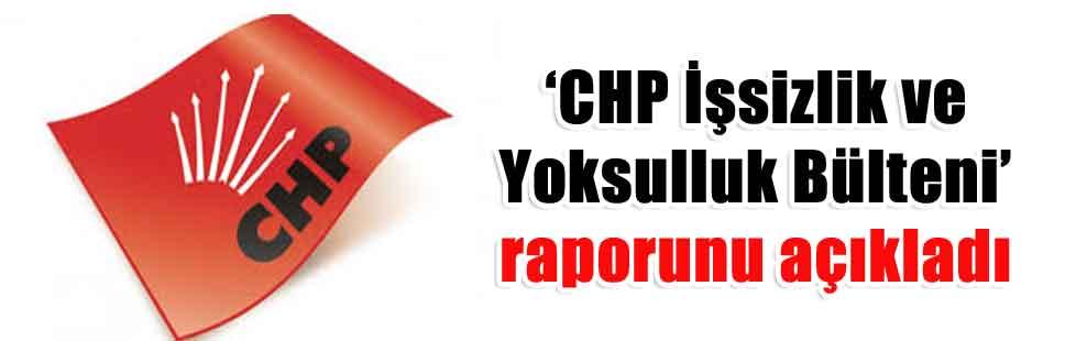 'CHP İşsizlik ve Yoksulluk Bülteni' raporunu açıkladı