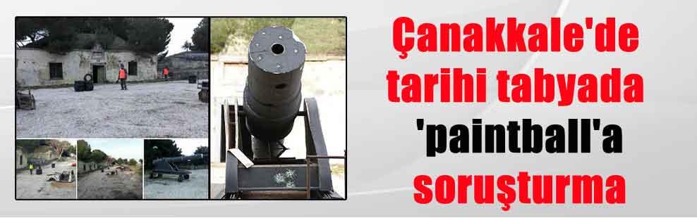 Çanakkale'de tarihi tabyada 'paintball'a soruşturma