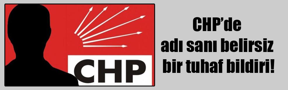 CHP'de adı sanı belirsiz bir tuhaf bildiri!