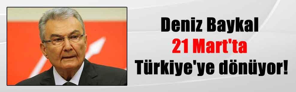 Deniz Baykal 21 Mart'ta Türkiye'ye dönüyor!