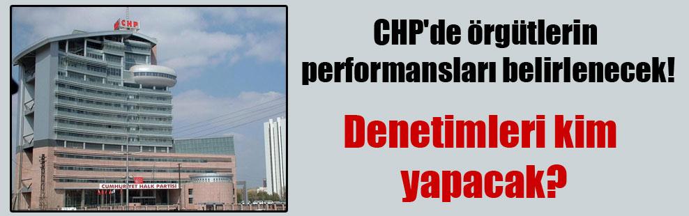 CHP'de örgütlerin performansları belirlenecek!