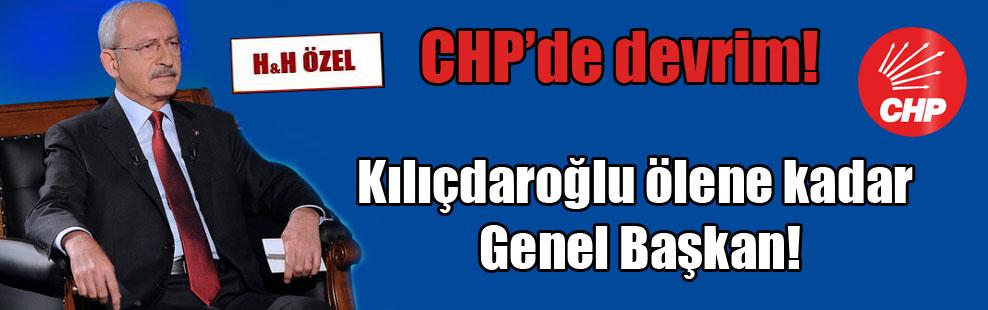 CHP'de devrim! Kılıçdaroğlu ölene kadar Genel Başkan