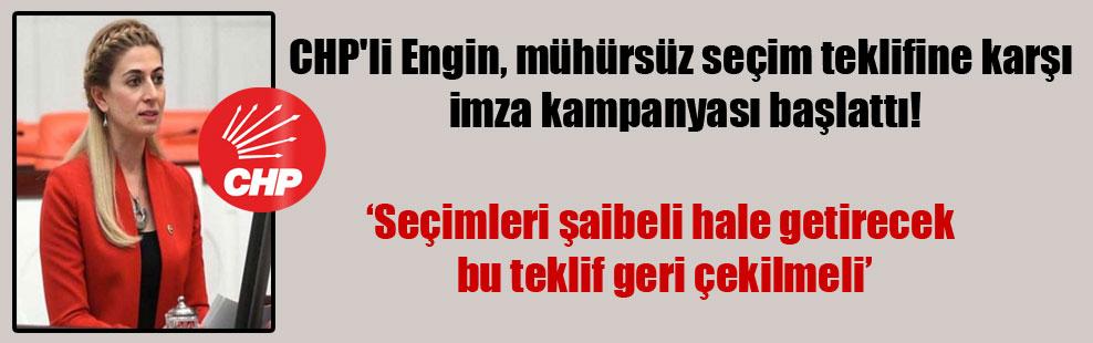 CHP'li Engin, mühürsüz seçim teklifine karşı imza kampanyası başlattı!