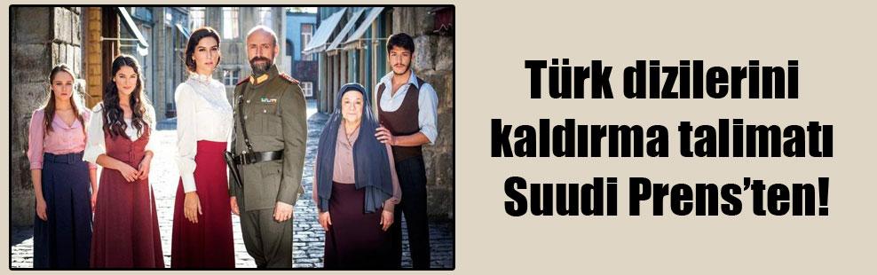 Türk dizilerini kaldırma talimatı Suudi Prens'ten!