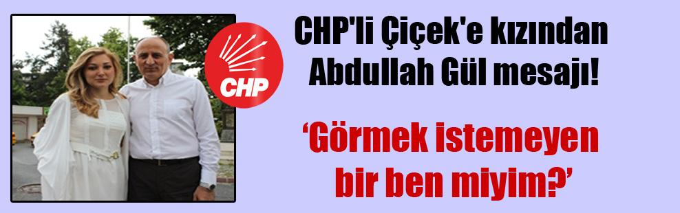 CHP'li Çiçek'e kızından Abdullah Gül mesajı!