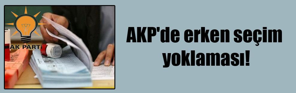 AKP'de erken seçim yoklaması!