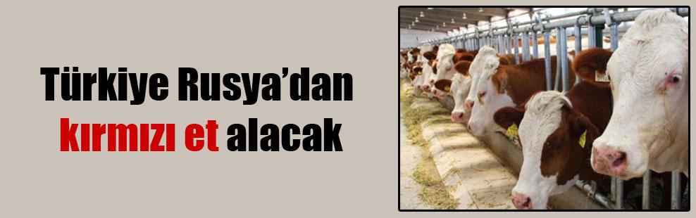 Türkiye Rusya'dan kırmızı et alacak