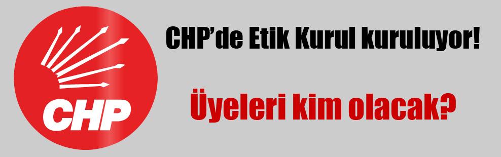 CHP'de Etik Kurul kuruluyor!