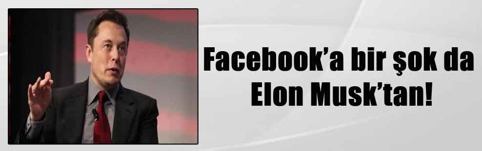 Facebook'a bir şok da Elon Musk'tan!