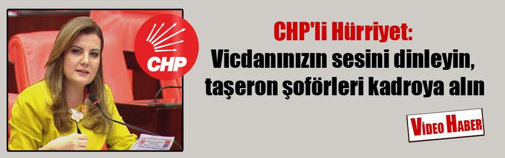 CHP'li Hürriyet: Vicdanınızın sesini dinleyin, taşeron şoförleri kadroya alın