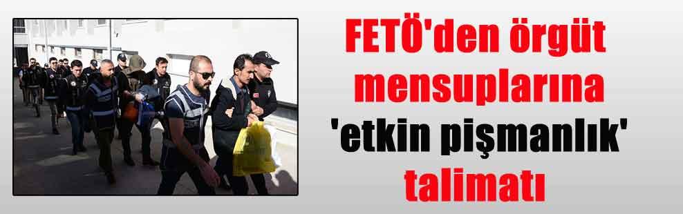 FETÖ'den örgüt mensuplarına 'etkin pişmanlık' talimatı