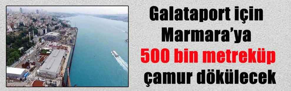 Galataport için Marmara'ya 500 bin metreküp çamur dökülecek