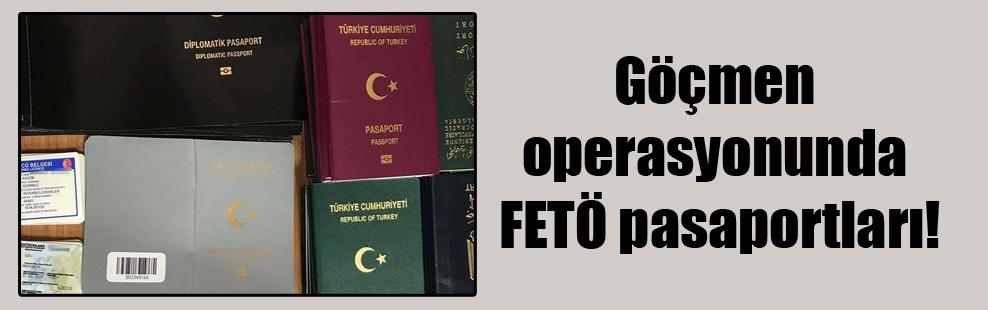 Göçmen operasyonunda FETÖ pasaportları!