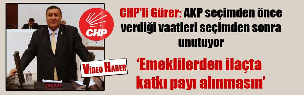 CHP'li Gürer: AKP seçimden önce verdiği vaatleri seçimden sonra unutuyor