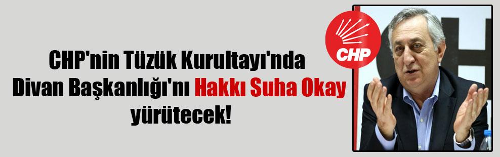 CHP'nin Tüzük Kurultayı'nda Divan Başkanlığı'nı Hakkı Suha Okay yürütecek!