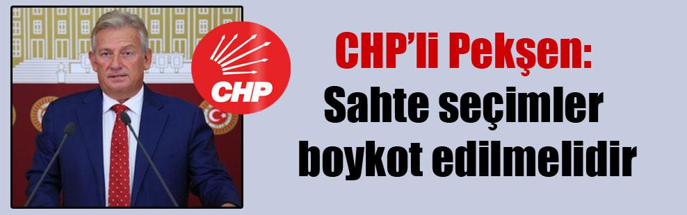 CHP'li Pekşen: Sahte seçimler boykot edilmelidir