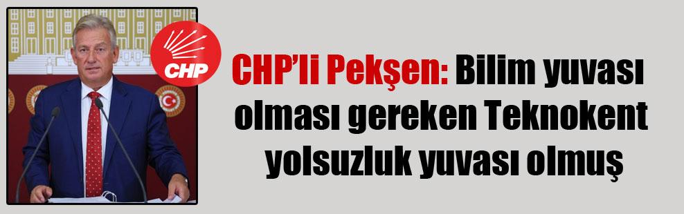 CHP'li Pekşen: Bilim yuvası olması gereken Teknokent yolsuzluk yuvası olmuş