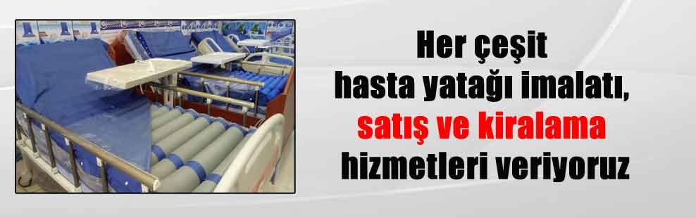 Her çeşit hasta yatağı imalatı, satış ve kiralama hizmetleri veriyoruz