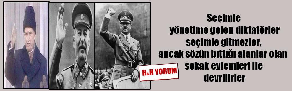 Seçimle yönetime gelen diktatörler seçimle gitmezler, ancak sözün bittiği alanlar olan sokak eylemleri ile devrilirler