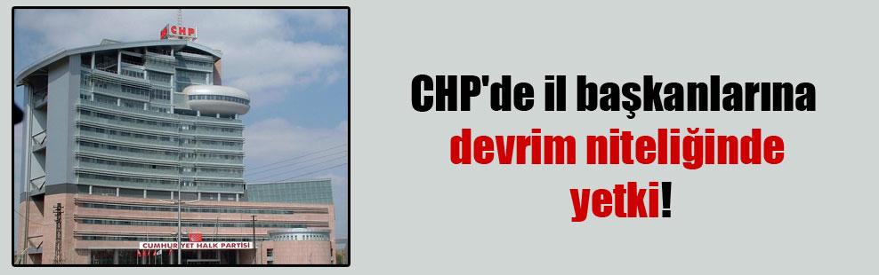 CHP'de il başkanlarına devrim niteliğinde yetki!