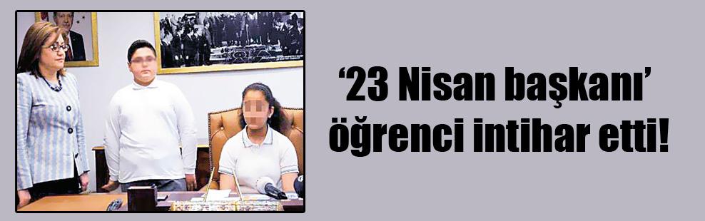 '23 Nisan başkanı' öğrenci intihar etti!