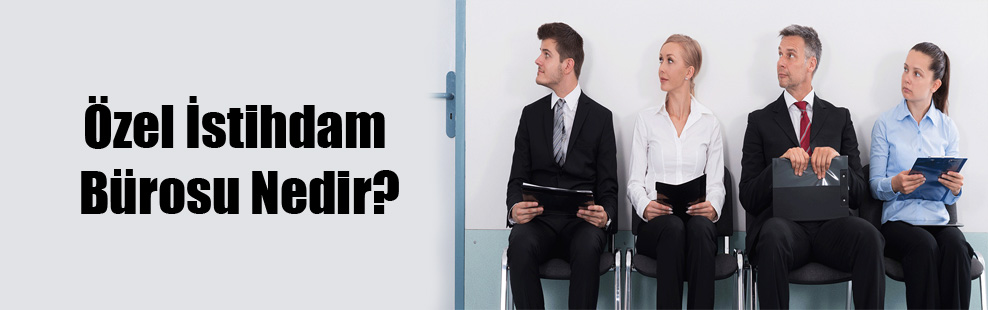 Özel İstihdam Bürosu Nedir?
