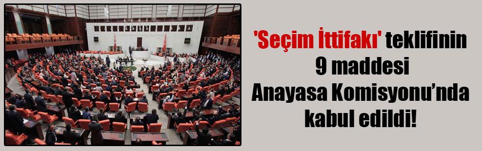 'Seçim İttifakı' teklifinin 9 maddesi Anayasa Komisyonu'nda kabul edildi!