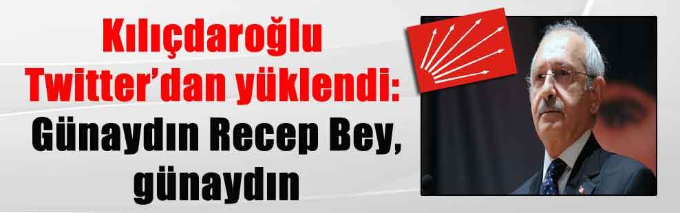 Kılıçdaroğlu Twitter'dan yüklendi: Günaydın Recep Bey, günaydın