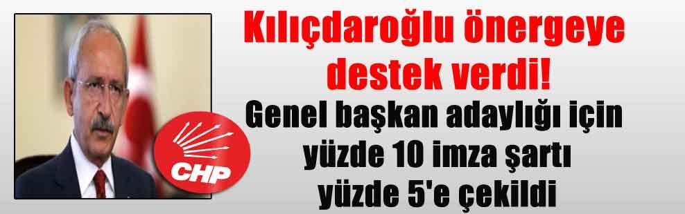 Kılıçdaroğlu önergeye destek verdi! Genel başkan adaylığı için yüzde 10 imza şartı yüzde 5'e çekildi