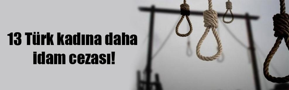 13 Türk kadına daha idam cezası!