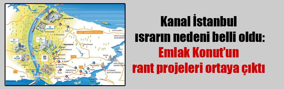 Kanal İstanbul ısrarın nedeni belli oldu: Emlak Konut'un rant projeleri ortaya çıktı