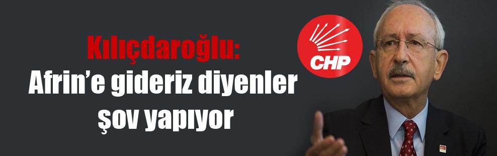 Kılıçdaroğlu: Afrin'e gideriz diyenler şov yapıyor