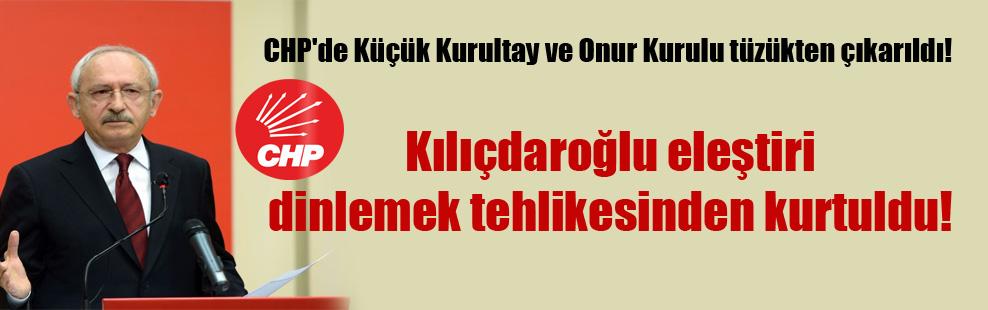 CHP'de Küçük Kurultay ve Onur Kurulu tüzükten çıkarıldı!