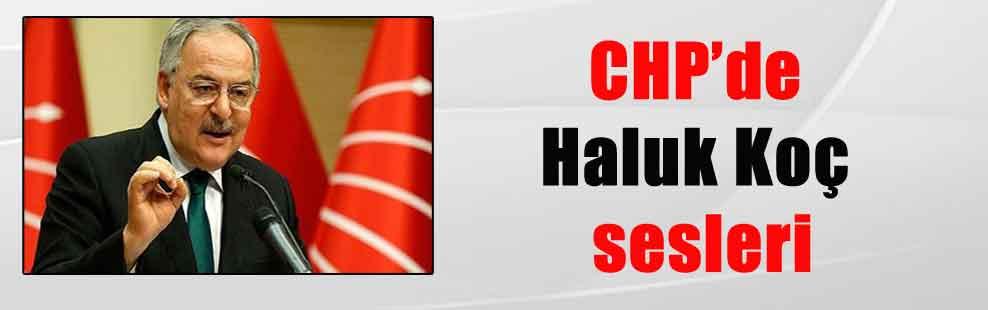 CHP'de Haluk Koç sesleri