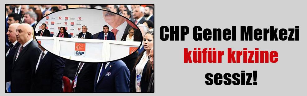 CHP Genel Merkezi küfür krizine sessiz!