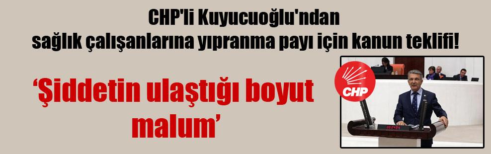 CHP'li Kuyucuoğlu'ndan sağlık çalışanlarına yıpranma payı için kanun teklifi!