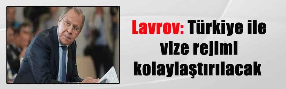 Lavrov: Türkiye ile vize rejimi kolaylaştırılacak