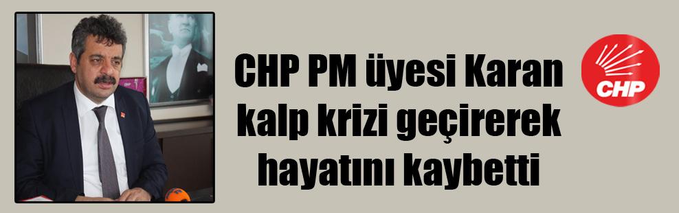 CHP PM üyesi Karan kalp krizi geçirerek hayatını kaybetti