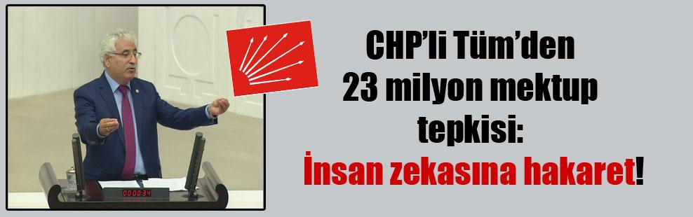 CHP'li Tüm'den 23 milyon mektup tepkisi: İnsan zekasına hakaret!